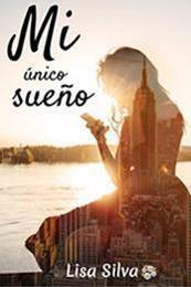 descargar epub Mi único sueño – Autor Lisa Silva