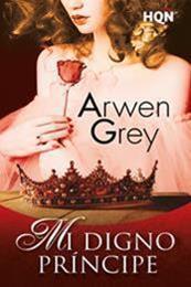 descargar epub Mi digno príncipe – Autor Arwen Grey gratis