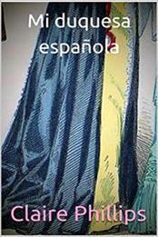 descargar epub Mi duquesa española – Autor Claire Phillips gratis