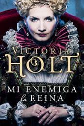 descargar epub Mi enemiga la reina – Autor Victoria Holt