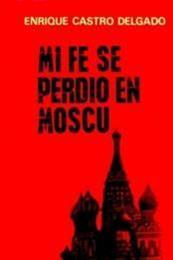 descargar epub Mi fe se perdió en Moscú – Autor Enrique Castro Delgado