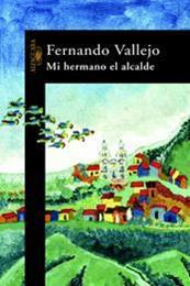 descargar epub Mi hermano el alcalde – Autor Fernando Vallejo