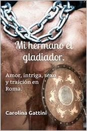 descargar epub Mi hermano el gladiador – Autor Carolina Gattini gratis