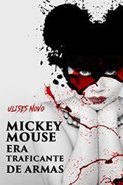 descargar epub Mickey Mouse era traficante de armas – Autor Ulises Novo gratis