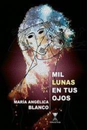 descargar epub Mil lunas en tus ojos – Autor María Angélica Blanco gratis