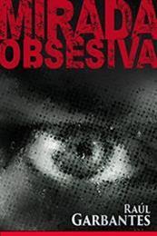 descargar epub Mirada obsesiva – Autor Raúl Garbantes