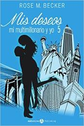 descargar epub Mis deseos, mi multimillonario y yo 5 – Autor Rose M. Becker