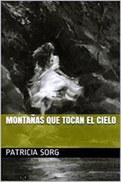 descargar epub Montañas que tocan el cielo – Autor Patricia Sorg