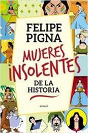 descargar epub Mujeres insolentes de la historia – Autor Felipe Pigna gratis