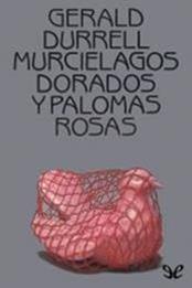 descargar epub Murciélagos Dorados y Palomas Rosas – Autor Gerald Durrell gratis