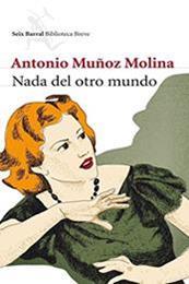 descargar epub Nada del otro mundo – Autor Antonio Muñoz Molina