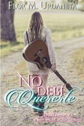 descargar epub No debí quererte – Autor Flor M. Urdaneta gratis