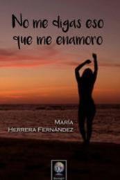 descargar epub No me digas eso que me enamoro – Autor María Herrera Fernández