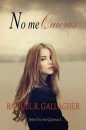 descargar epub No me quieras – Autor Raquel R. Gallagher