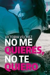 descargar epub No me quieres, no te quiero – Autor Victoria Vílchez