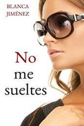 descargar epub No me sueltes – Autor Blanca Jiménez