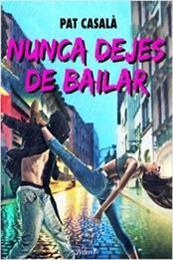descargar epub Nunca dejes de bailar – Autor Pat Casalà gratis