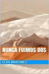 descargar epub Nunca fuimos dos – Autor Elva Martínez