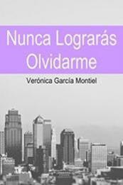 descargar epub Nunca lograrás olvidarme – Autor Verónica García Montiel