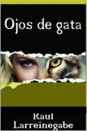 descargar epub Ojos de gata – Autor Raúl Larreinegabe