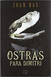 descargar epub Ostras para Dimitri – Autor Juan Bas