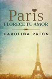 descargar epub París florece tu amor – Autor Carolina Paton