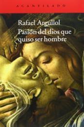 descargar epub Pasión del dios que quiso ser hombre – Autor Rafael Argullol
