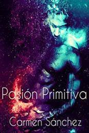 descargar epub Pasio?n primitiva – Autor Carmen Sánchez gratis