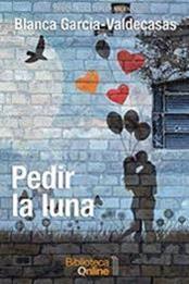 Pedir la luna – Autor Blanca García-Valdecasas gratis