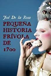 descargar epub Pequeña hstoria frívola de 1700 – Autor José de la Rosa