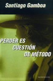 descargar epub Perder es cuestión de método – Autor Santiago Gamboa