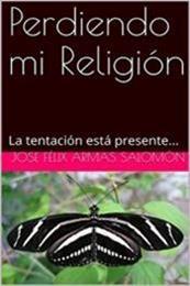 descargar epub Perdiendo mi religión: La tentación está presente.. – Autor Jose Félix Armas Salomón