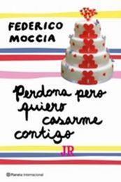 descargar epub Perdona pero quiero casarme contigo – Autor Federico Moccia gratis