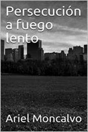descargar epub Persecución a fuego lento – Autor Ariel Moncalvo gratis