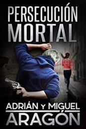 descargar epub Persecución mortal – Autor Adrián Aragón;Miguel Aragón gratis