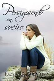 descargar epub Persiguiendo un sueño – Autor Paola C. Álvarez