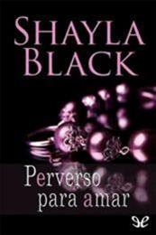 descargar epub Perverso para amar – Autor Shayla Black