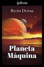 descargar epub Planeta máquina – Autor Ruth Duval gratis