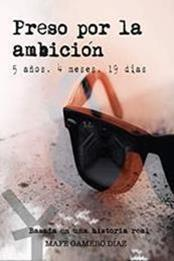 descargar epub Preso por la ambición: 5 años, 4 meses, 19 días – Autor Mafe Gamero Díaz