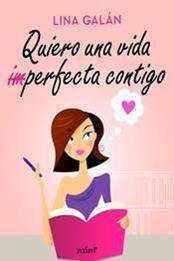 descargar epub Quiero una vida (im)perfecta contigo – Autor Lina Galán