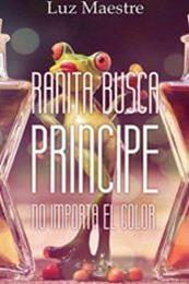 descargar epub Ranita busca príncipe: No importa el color – Autor Luz Maestre