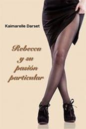 descargar epub Rebecca y su pasión particular – Autor Kaimarelle Darset gratis
