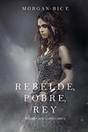 descargar epub Rebelde, pobre, rey – Autor Morgan Rice