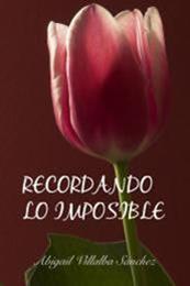 descargar epub Recordando lo imposible – Autor Abigail Villalba Sánchez