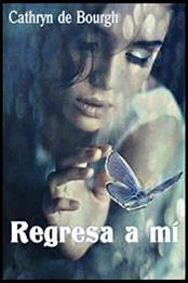 descargar epub Regresa a mí – Autor Cathryn de Bourgh