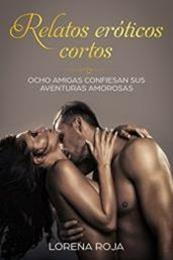 descargar epub Relatos eróticos cortos: Ocho amigas confiesan sus aventuras amorosas – Autor Lorena Roja gratis