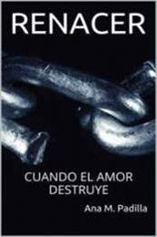 descargar epub Renacer: Cuando el amor destruye – Autor Ana M. Padilla