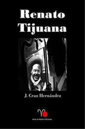 descargar epub Renato Tijuana – Autor J. Cruz Hernández