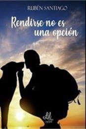 descargar epub Rendirse no es una opción – Autor Rubén Santiago gratis