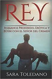 descargar epub Rey: Romance Prohibido, Erótica y BDSM con el Señor del Crimen – Autor Sara Toledano gratis